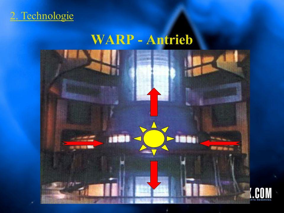 2. Technologie WARP – Antrieb Subraum Kommunikation Transporter Waffen (Phaser / Schilde / Photonentorpedos) Replikatoren Holo – Deck Tarntechnologie