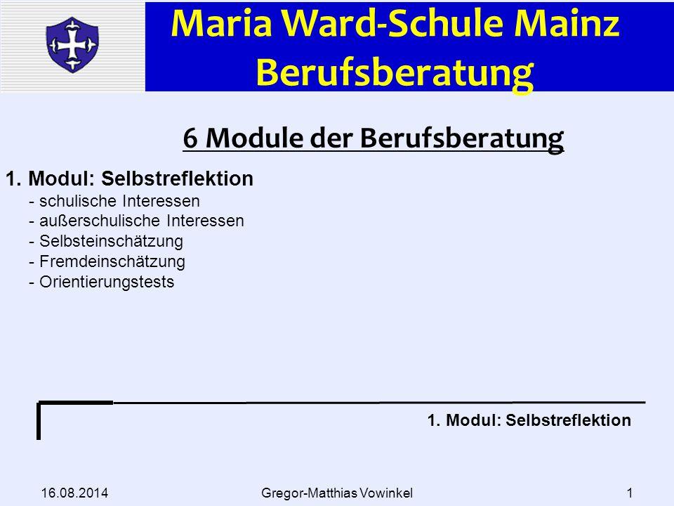 Maria Ward-Schule Mainz Berufsberatung 16.08.2014Gregor-Matthias Vowinkel1 6 Module der Berufsberatung 1.