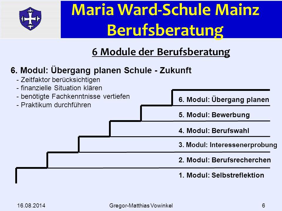 Maria Ward-Schule Mainz Berufsberatung 16.08.2014Gregor-Matthias Vowinkel7 6 Module der Berufsberatung 3.
