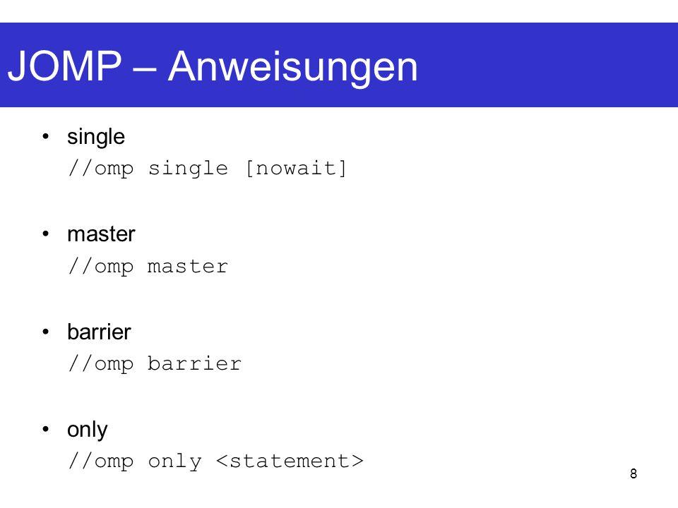 8 JOMP – Anweisungen single //omp single [nowait] master //omp master barrier //omp barrier only //omp only