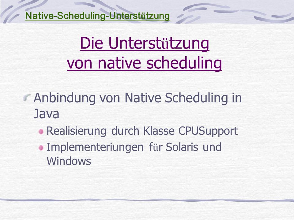 Anbindung von Native Scheduling in Java Realisierung durch Klasse CPUSupport Implementeriungen f ü r Solaris und Windows Native-Scheduling-Unterst ü t
