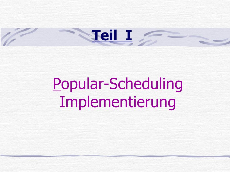 Teil I Popular-Scheduling Implementierung