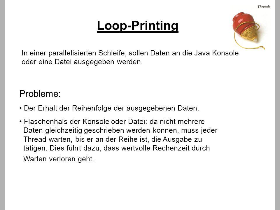 Loop-Printing In einer parallelisierten Schleife, sollen Daten an die Java Konsole oder eine Datei ausgegeben werden.