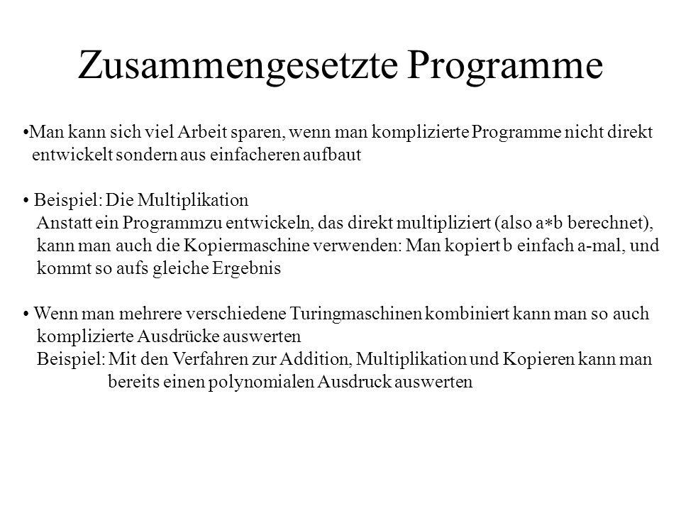 Zusammengesetzte Programme Man kann sich viel Arbeit sparen, wenn man komplizierte Programme nicht direkt entwickelt sondern aus einfacheren aufbaut B