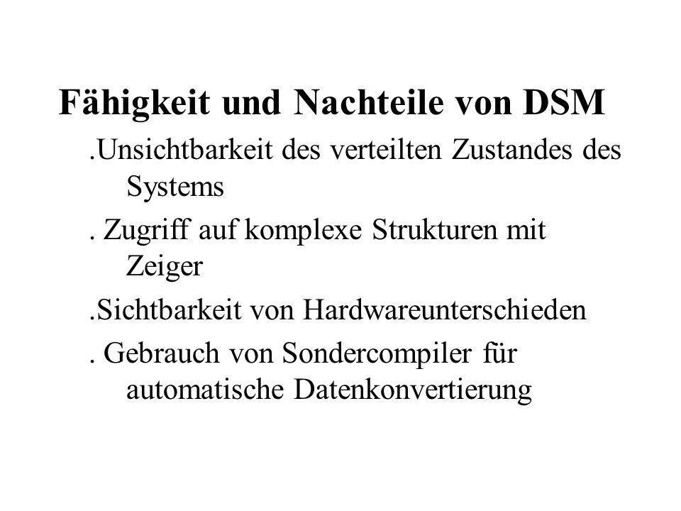 Fähigkeit und Nachteile von DSM.Unsichtbarkeit des verteilten Zustandes des Systems. Zugriff auf komplexe Strukturen mit Zeiger.Sichtbarkeit von Hardw