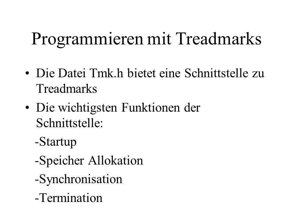 Programmieren mit Treadmarks Die Datei Tmk.h bietet eine Schnittstelle zu Treadmarks Die wichtigsten Funktionen der Schnittstelle: -Startup -Speicher