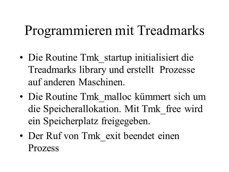 Programmieren mit Treadmarks Die Routine Tmk_startup initialisiert die Treadmarks library und erstellt Prozesse auf anderen Maschinen. Die Routine Tmk