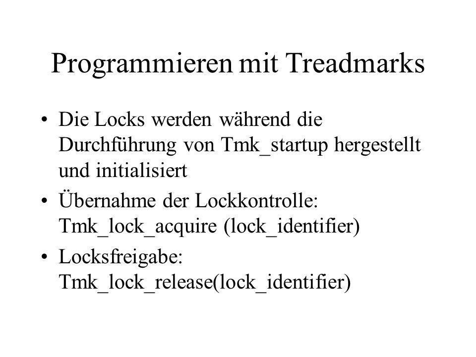 Programmieren mit Treadmarks Die Locks werden während die Durchführung von Tmk_startup hergestellt und initialisiert Übernahme der Lockkontrolle: Tmk_