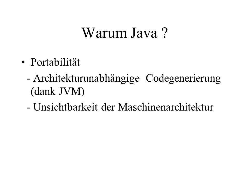 Warum Java ? Portabilität - ArchitekturunabhängigeCodegenerierung (dank JVM) - Unsichtbarkeit der Maschinenarchitektur