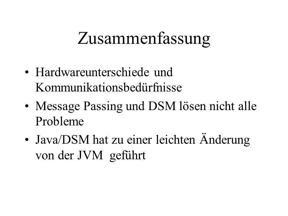 Zusammenfassung Hardwareunterschiede und Kommunikationsbedürfnisse Message Passing und DSM lösen nicht alle Probleme Java/DSM hat zu einer leichten Än