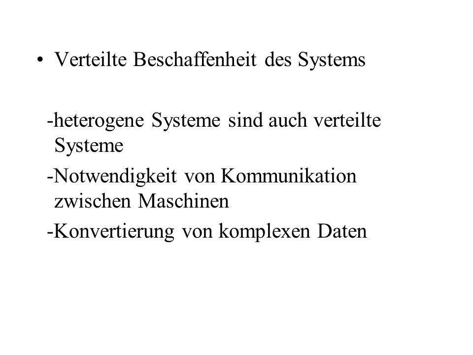 Verteilte Beschaffenheit des Systems -heterogene Systeme sind auch verteilte Systeme -Notwendigkeit von Kommunikation zwischen Maschinen -Konvertierun