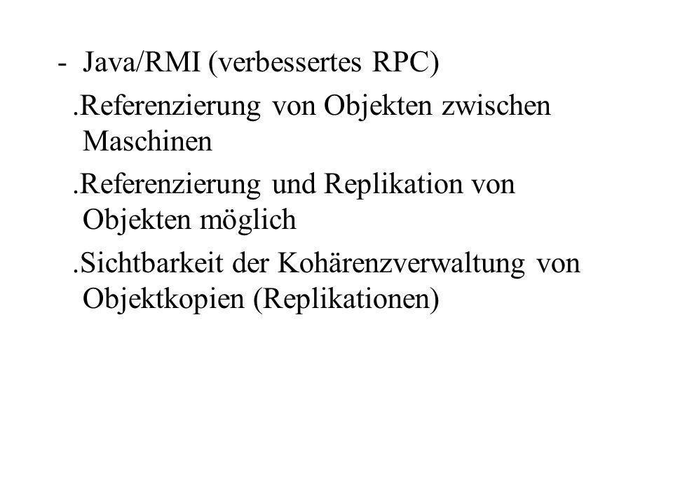 -Java/RMI (verbessertes RPC).Referenzierung von Objekten zwischen Maschinen.Referenzierung und Replikation von Objekten möglich.Sichtbarkeit der Kohär