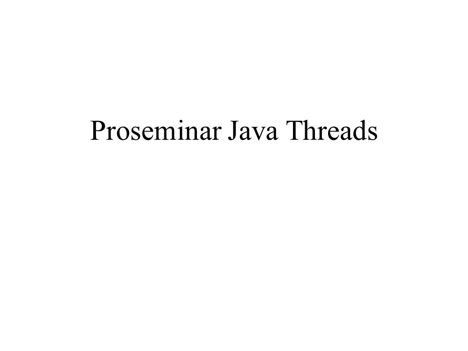 Proseminar Java Threads