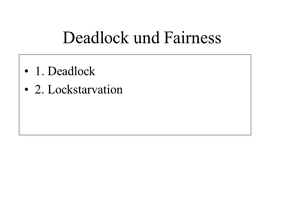 Deadlock und Fairness 1. Deadlock 2. Lockstarvation