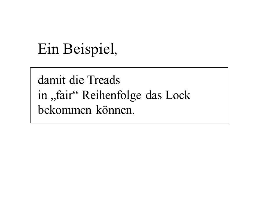 """Ein Beispiel, damit die Treads in """"fair Reihenfolge das Lock bekommen können."""