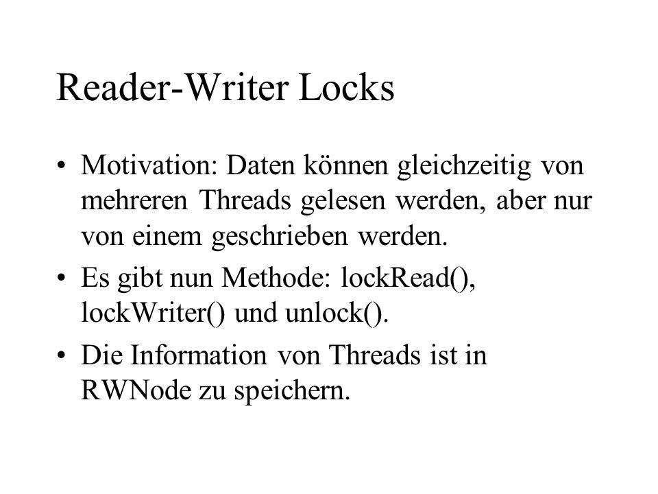 Reader-Writer Locks Motivation: Daten können gleichzeitig von mehreren Threads gelesen werden, aber nur von einem geschrieben werden.