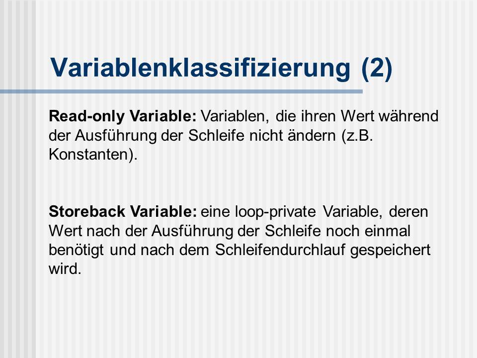 Variablenklassifizierung (2) Read-only Variable: Variablen, die ihren Wert während der Ausführung der Schleife nicht ändern (z.B.