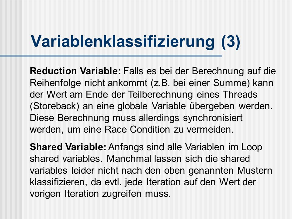 Variablenklassifizierung (3) Reduction Variable: Falls es bei der Berechnung auf die Reihenfolge nicht ankommt (z.B. bei einer Summe) kann der Wert am