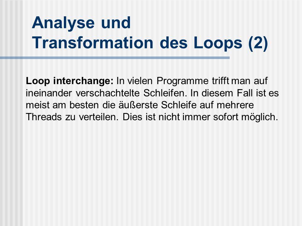 Analyse und Transformation des Loops (2) Loop interchange: In vielen Programme trifft man auf ineinander verschachtelte Schleifen.