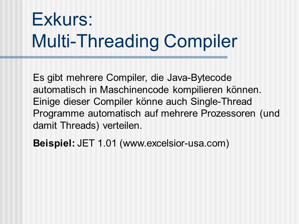 Exkurs: Multi-Threading Compiler Es gibt mehrere Compiler, die Java-Bytecode automatisch in Maschinencode kompilieren können.