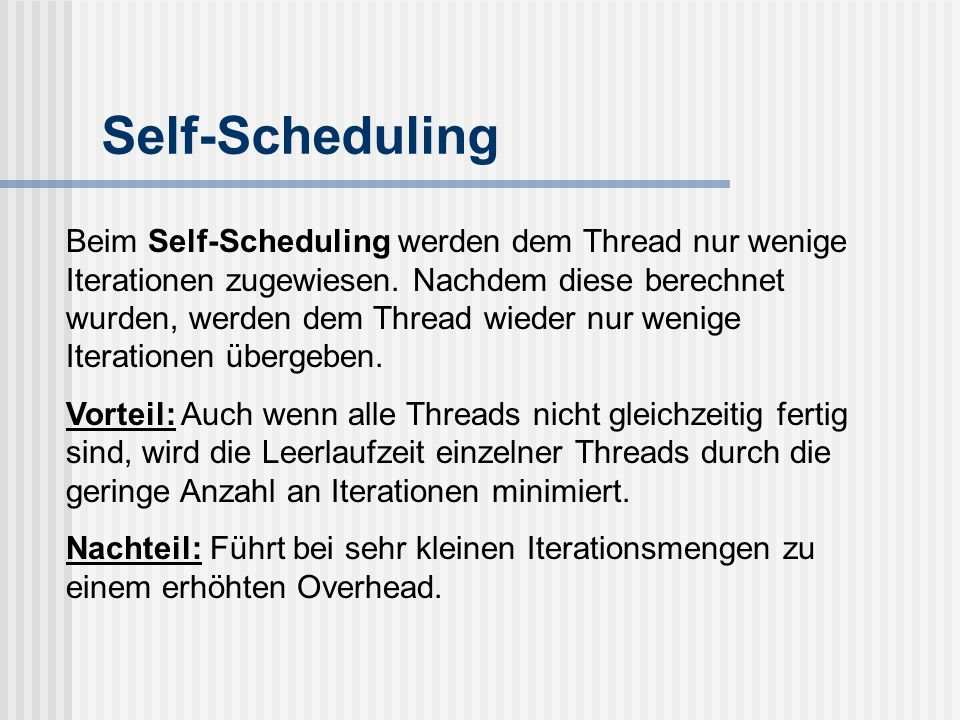 Self-Scheduling Beim Self-Scheduling werden dem Thread nur wenige Iterationen zugewiesen.