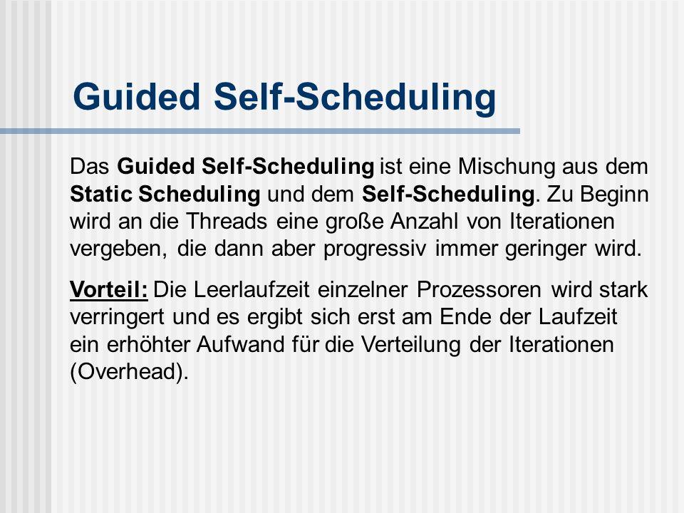 Guided Self-Scheduling Das Guided Self-Scheduling ist eine Mischung aus dem Static Scheduling und dem Self-Scheduling.