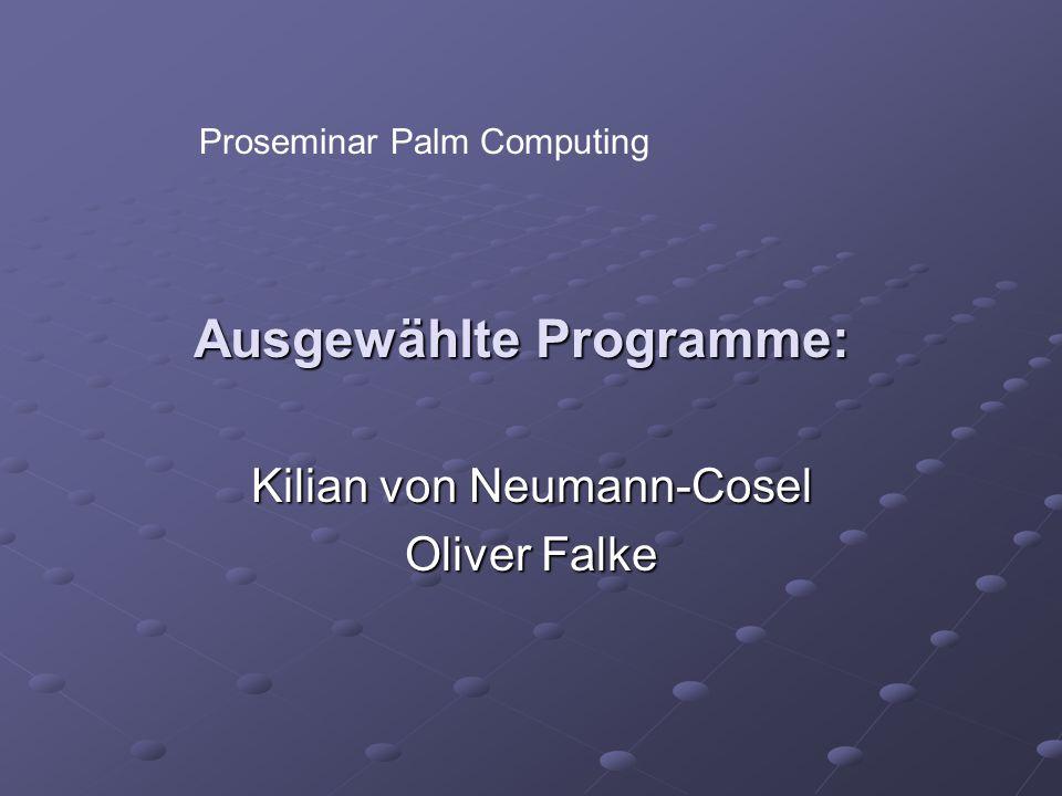 Ausgewählte Programme: Kilian von Neumann-Cosel Oliver Falke Proseminar Palm Computing
