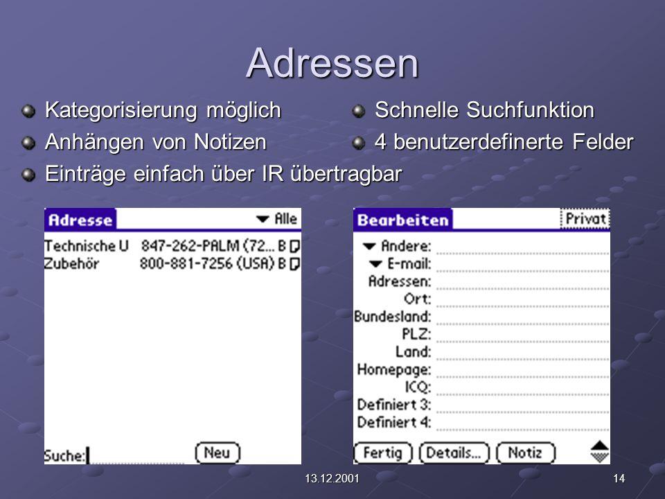 1413.12.2001 Adressen Kategorisierung möglich Anhängen von Notizen Einträge einfach über IR übertragbar Schnelle Suchfunktion 4 benutzerdefinerte Feld