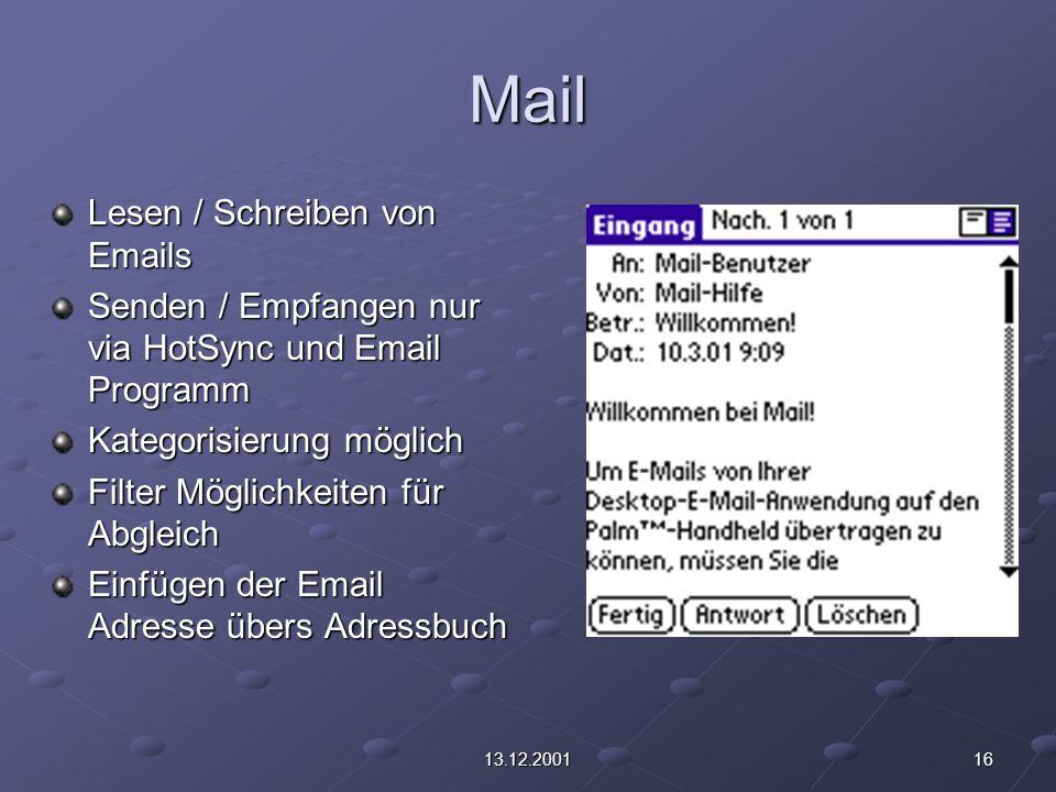 1613.12.2001 Mail Lesen / Schreiben von Emails Senden / Empfangen nur via HotSync und Email Programm Kategorisierung möglich Filter Möglichkeiten für Abgleich Einfügen der Email Adresse übers Adressbuch