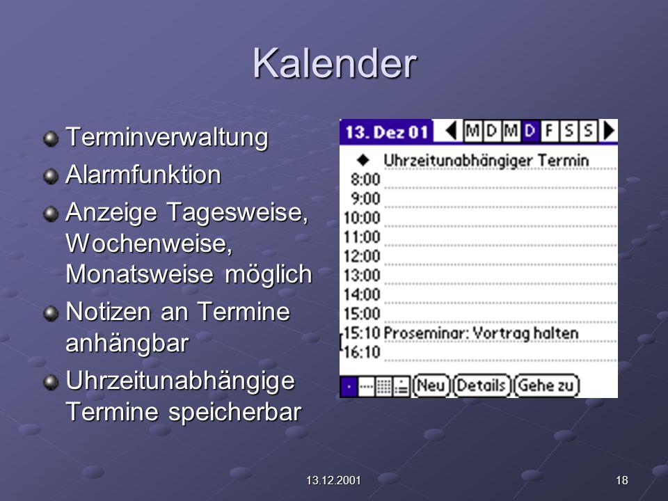 1813.12.2001 Kalender TerminverwaltungAlarmfunktion Anzeige Tagesweise, Wochenweise, Monatsweise möglich Notizen an Termine anhängbar Uhrzeitunabhängige Termine speicherbar