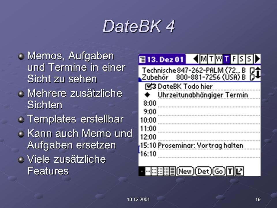1913.12.2001 DateBK 4 Memos, Aufgaben und Termine in einer Sicht zu sehen Mehrere zusätzliche Sichten Templates erstellbar Kann auch Memo und Aufgaben ersetzen Viele zusätzliche Features