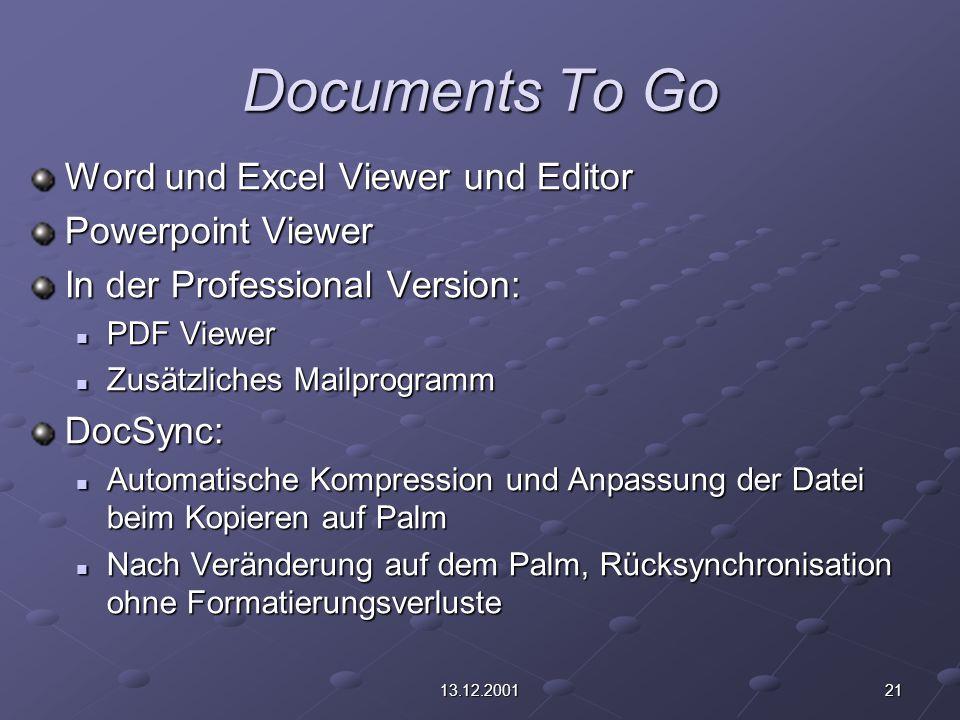 2113.12.2001 Documents To Go Word und Excel Viewer und Editor Powerpoint Viewer In der Professional Version: PDF Viewer PDF Viewer Zusätzliches Mailpr