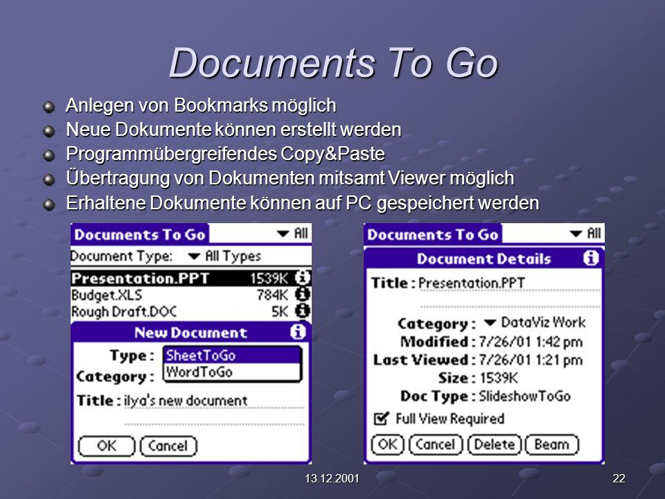 2213.12.2001 Documents To Go Anlegen von Bookmarks möglich Neue Dokumente können erstellt werden Programmübergreifendes Copy&Paste Übertragung von Dokumenten mitsamt Viewer möglich Erhaltene Dokumente können auf PC gespeichert werden