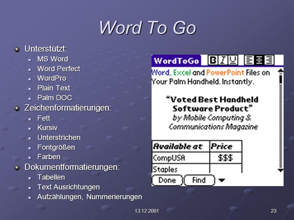 2313.12.2001 Word To Go Unterstützt: MS Word MS Word Word Perfect Word Perfect WordPro WordPro Plain Text Plain Text Palm DOC Palm DOCZeichenformatier