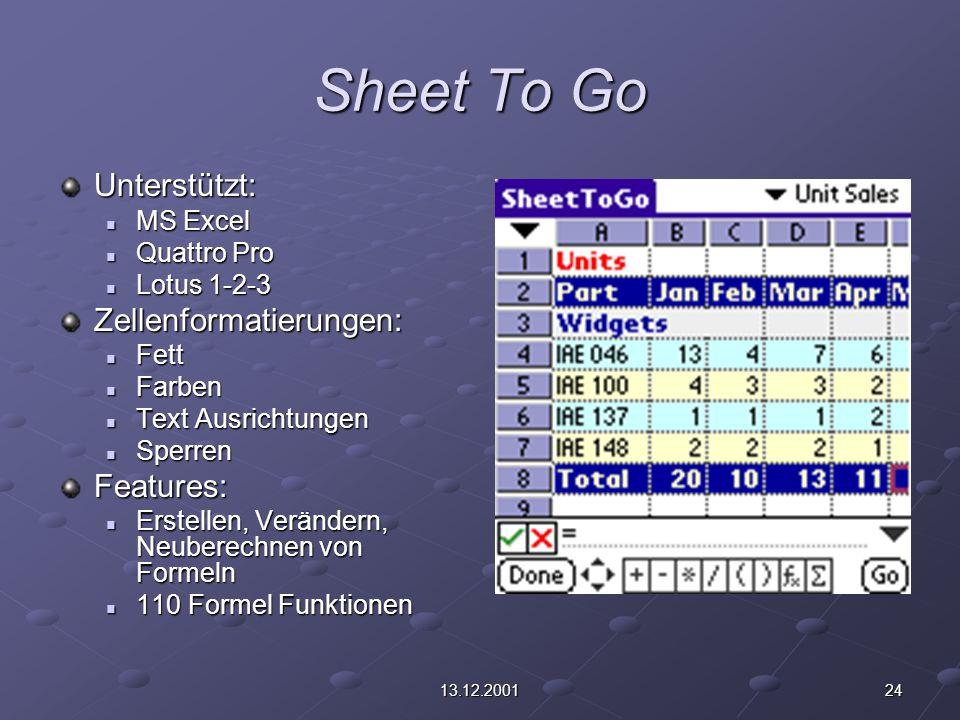 2413.12.2001 Sheet To Go Unterstützt: MS Excel MS Excel Quattro Pro Quattro Pro Lotus 1-2-3 Lotus 1-2-3Zellenformatierungen: Fett Fett Farben Farben T