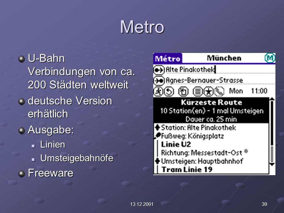 3913.12.2001 Metro U-Bahn Verbindungen von ca. 200 Städten weltweit deutsche Version erhätlich Ausgabe: Linien Linien Umsteigebahnöfe UmsteigebahnöfeF
