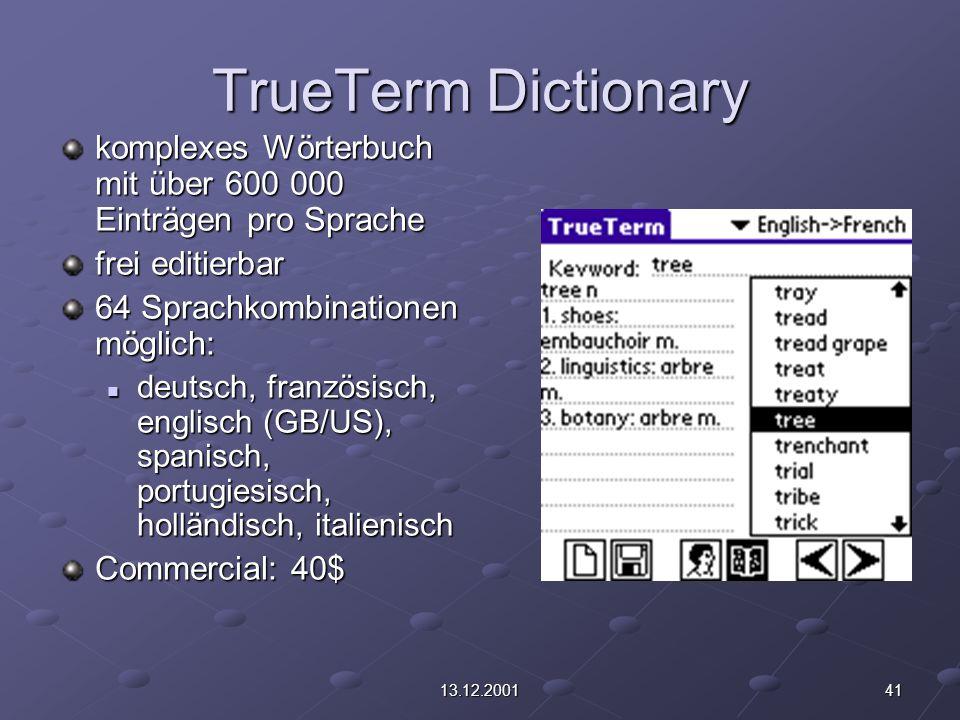 4113.12.2001 TrueTerm Dictionary komplexes Wörterbuch mit über 600 000 Einträgen pro Sprache frei editierbar 64 Sprachkombinationen möglich: deutsch,