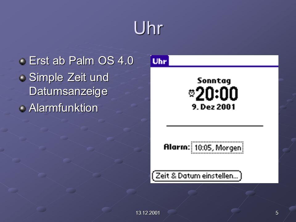 513.12.2001 Uhr Erst ab Palm OS 4.0 Simple Zeit und Datumsanzeige Alarmfunktion