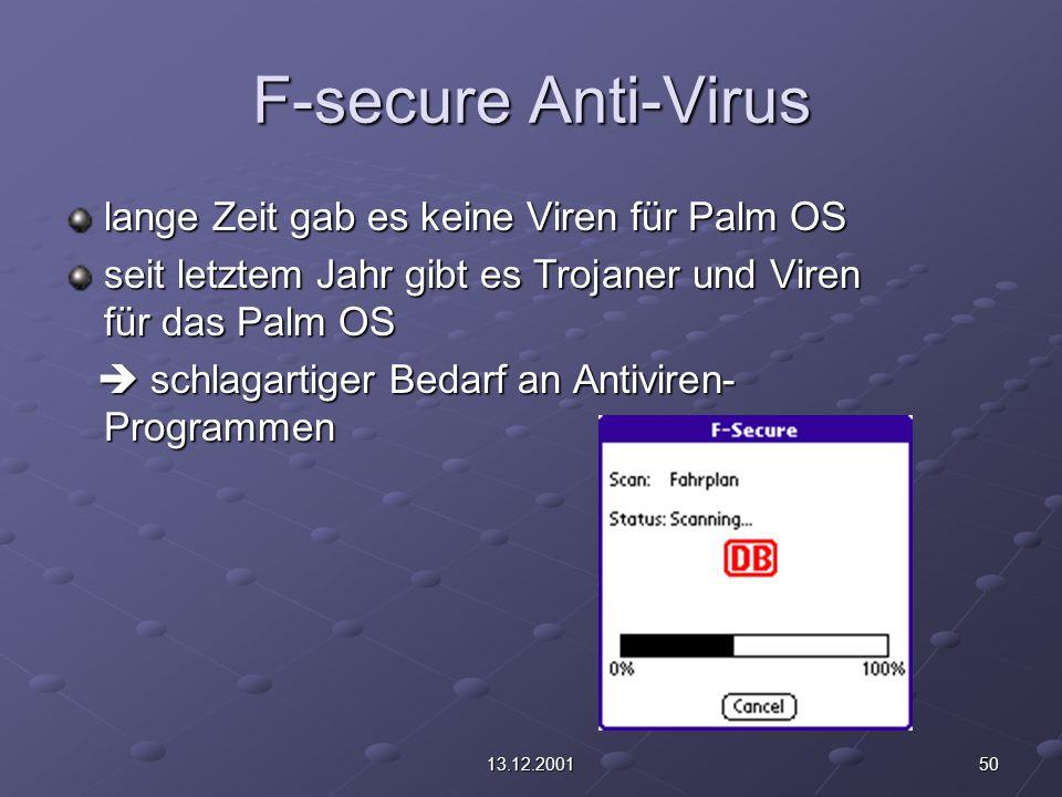 5013.12.2001 F-secure Anti-Virus lange Zeit gab es keine Viren für Palm OS seit letztem Jahr gibt es Trojaner und Viren für das Palm OS  schlagartiger Bedarf an Antiviren- Programmen  schlagartiger Bedarf an Antiviren- Programmen