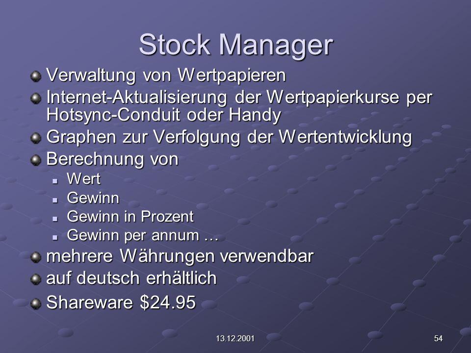 5413.12.2001 Stock Manager Verwaltung von Wertpapieren Internet-Aktualisierung der Wertpapierkurse per Hotsync-Conduit oder Handy Graphen zur Verfolgu