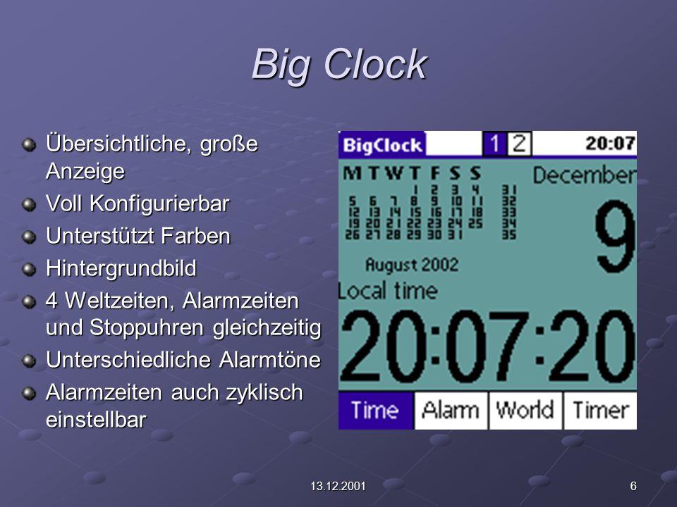 613.12.2001 Big Clock Übersichtliche, große Anzeige Voll Konfigurierbar Unterstützt Farben Hintergrundbild 4 Weltzeiten, Alarmzeiten und Stoppuhren gleichzeitig Unterschiedliche Alarmtöne Alarmzeiten auch zyklisch einstellbar