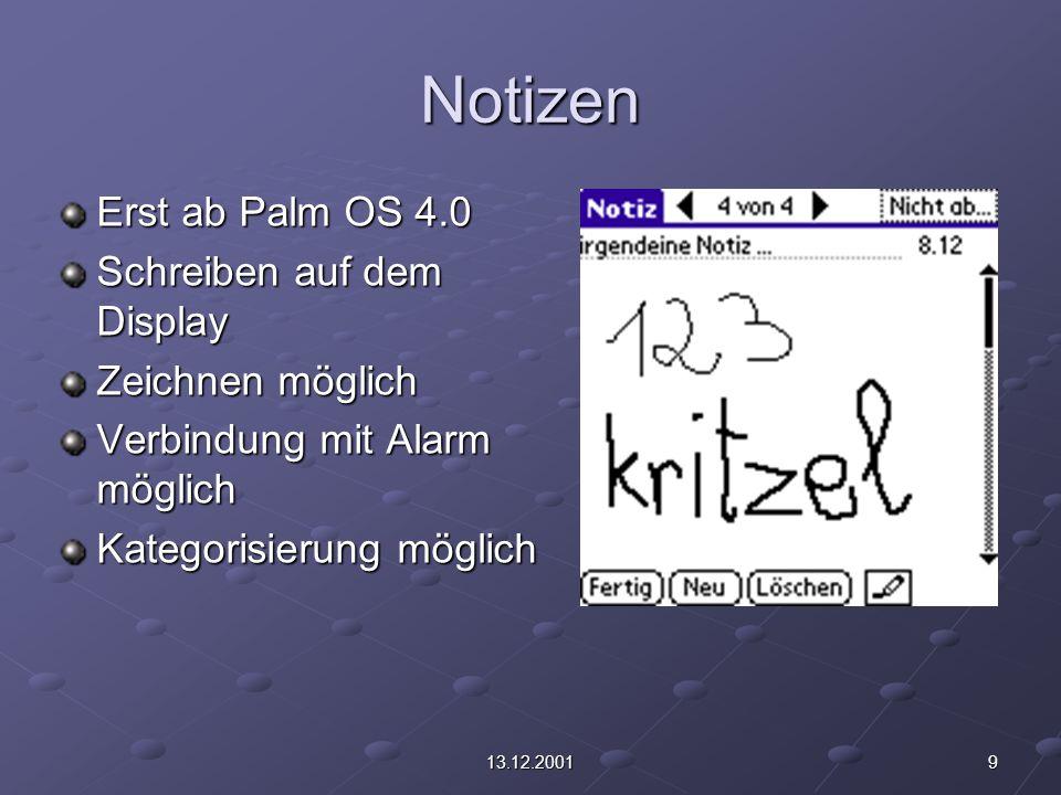 913.12.2001 Notizen Erst ab Palm OS 4.0 Schreiben auf dem Display Zeichnen möglich Verbindung mit Alarm möglich Kategorisierung möglich