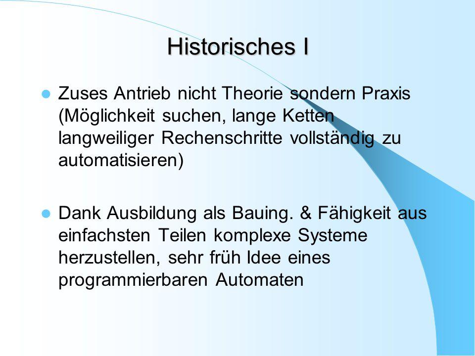Historisches I Zuses Antrieb nicht Theorie sondern Praxis (Möglichkeit suchen, lange Ketten langweiliger Rechenschritte vollständig zu automatisieren)