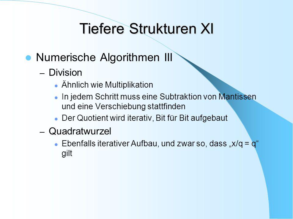 Tiefere Strukturen XI Numerische Algorithmen III – Division Ähnlich wie Multiplikation In jedem Schritt muss eine Subtraktion von Mantissen und eine V