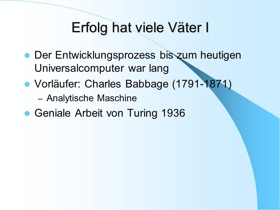Erfolg hat viele Väter I Der Entwicklungsprozess bis zum heutigen Universalcomputer war lang Vorläufer: Charles Babbage (1791-1871) – Analytische Masc