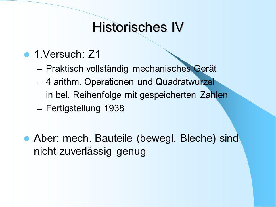 Historisches IV 1.Versuch: Z1 – Praktisch vollständig mechanisches Gerät – 4 arithm. Operationen und Quadratwurzel in bel. Reihenfolge mit gespeichert