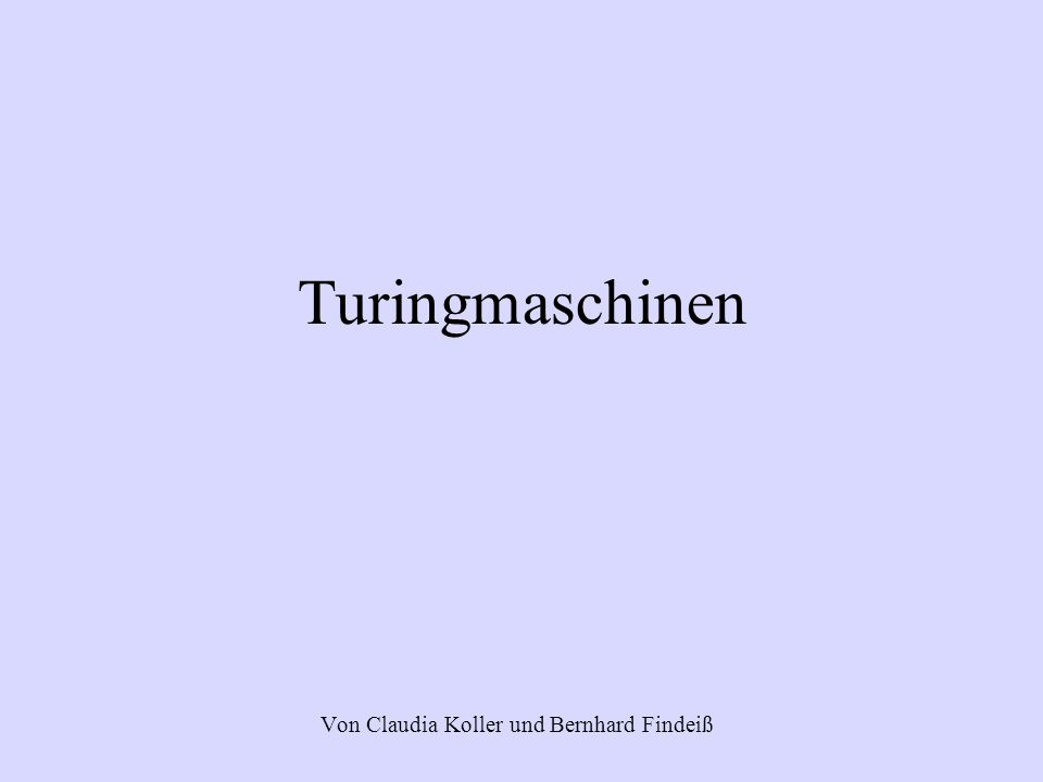 Turingmaschinen Von Claudia Koller und Bernhard Findeiß