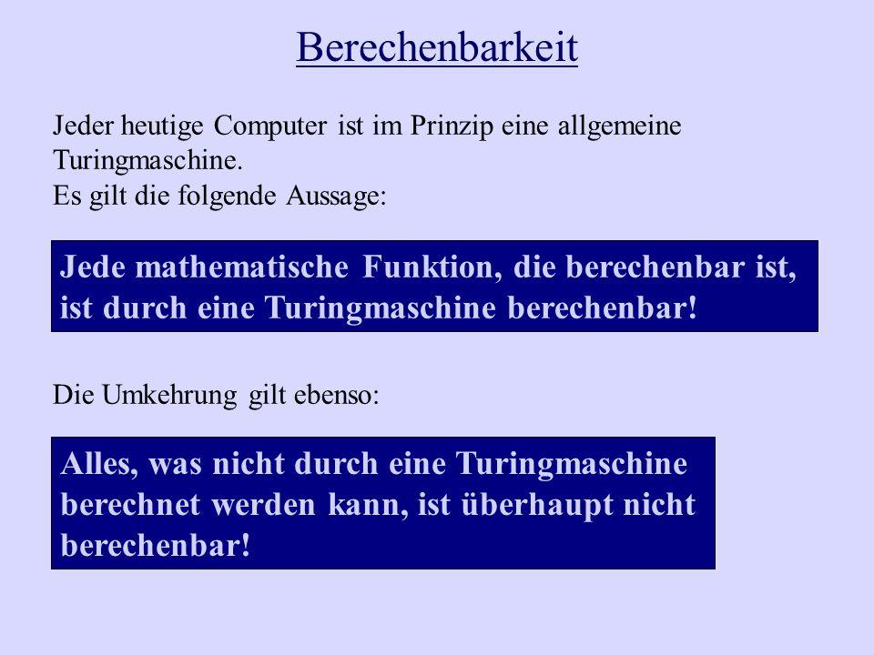 Jeder heutige Computer ist im Prinzip eine allgemeine Turingmaschine. Es gilt die folgende Aussage: Die Umkehrung gilt ebenso: Berechenbarkeit Alles,