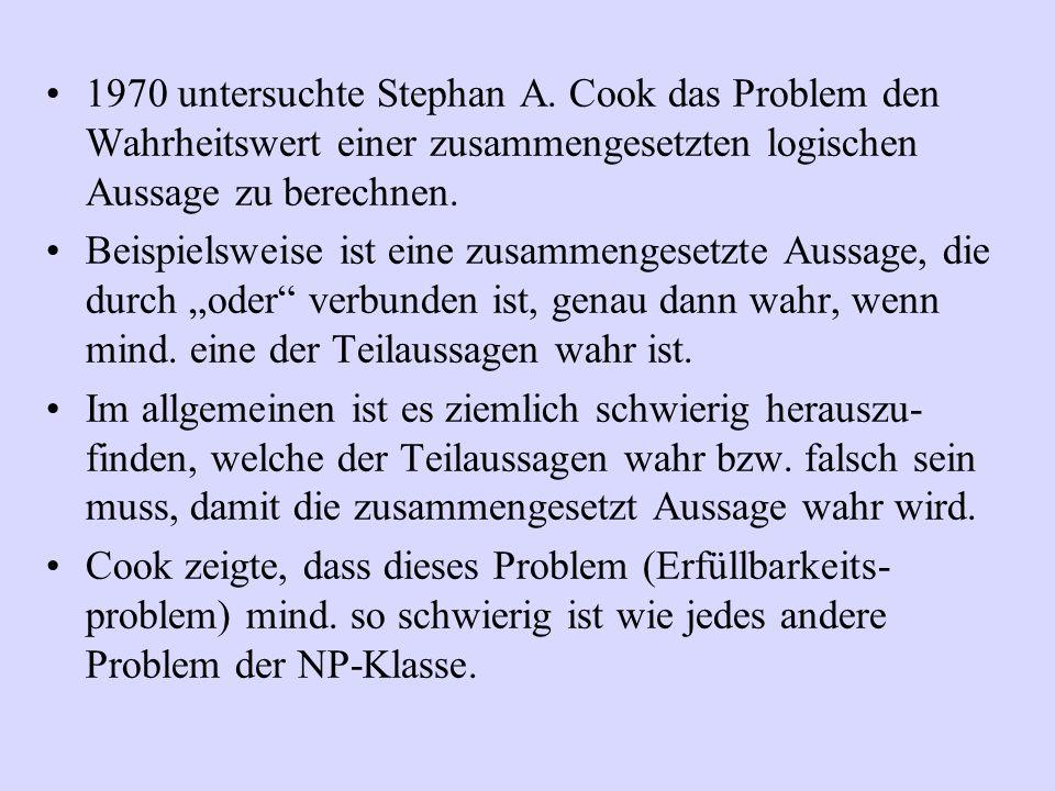 1970 untersuchte Stephan A. Cook das Problem den Wahrheitswert einer zusammengesetzten logischen Aussage zu berechnen. Beispielsweise ist eine zusamme