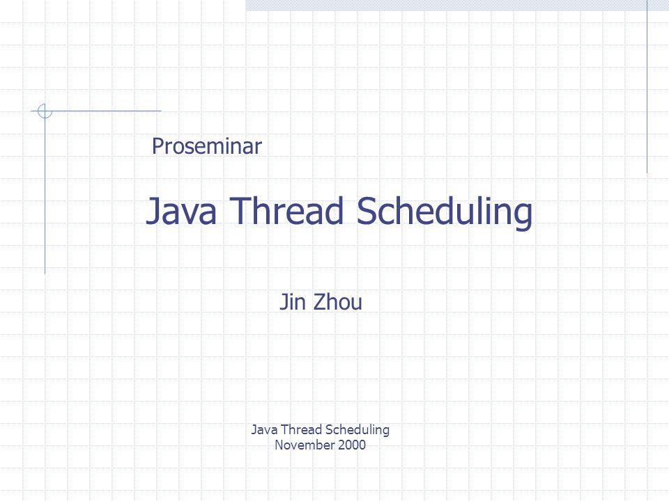 Ein Ü bersicht ü ber Java Scheduling Priorität Inversion Thread 2Thread 8 synchronized Java Thread Scheduling November 2000 T1: Priorit ä t 2: Thread 2 -> Null Priorit ä t 8: Null Blocked: Thread 8 T2: Priorit ä t 2: Thread 2 -> Null Priorit ä t 8: Null Blocked: Thread 8